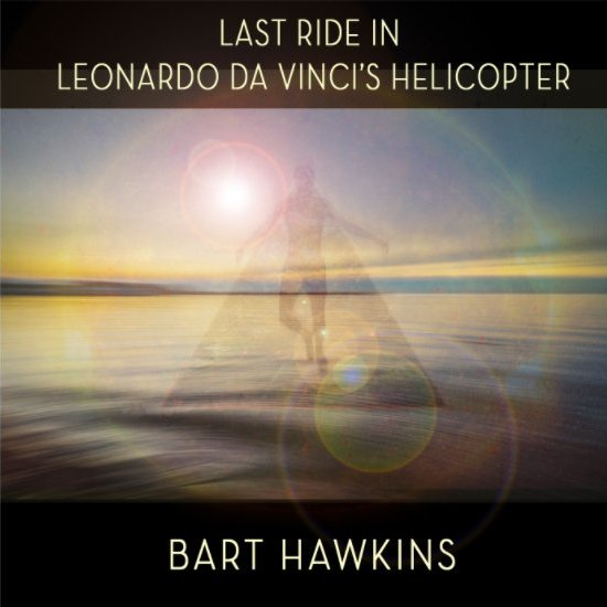 Bart Hawkins - Last Ride In Leonardo Da Vinci's Helicopter - Electronic Music of Brainvoyager